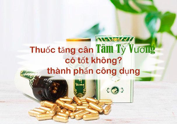 Thuốc tăng cân Tâm Tỳ Vương có tốt không? thành phần công dụng
